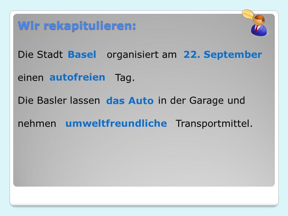Die Stadt organisiert am einen Tag.Die Basler lassen in der Garage und nehmen Transportmittel.