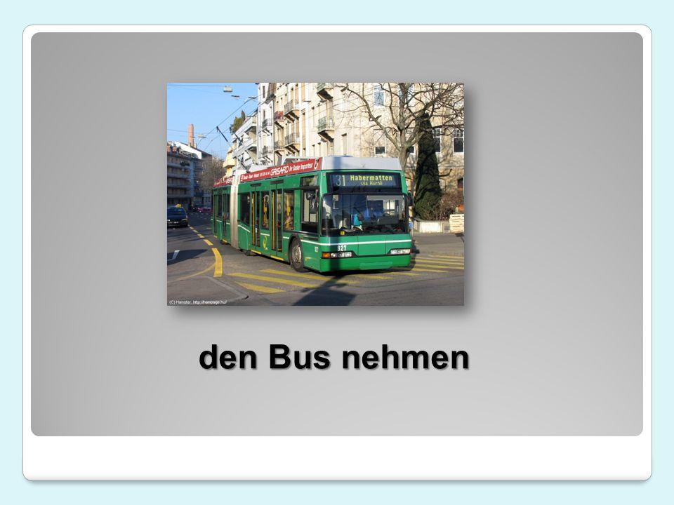 den Bus nehmen