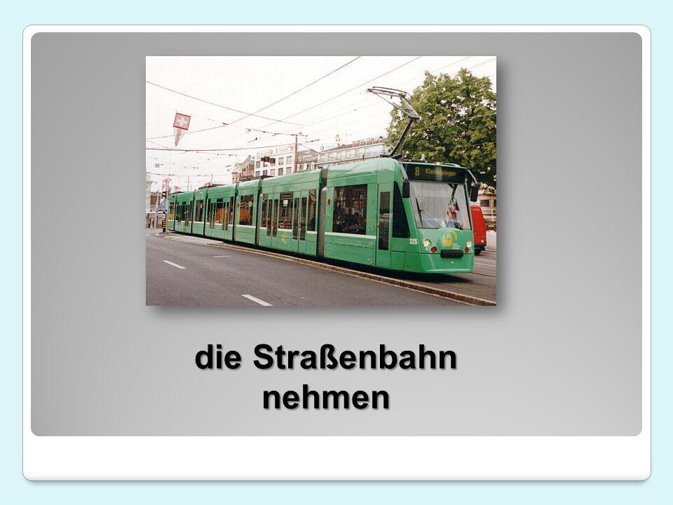 die Straßenbahn nehmen