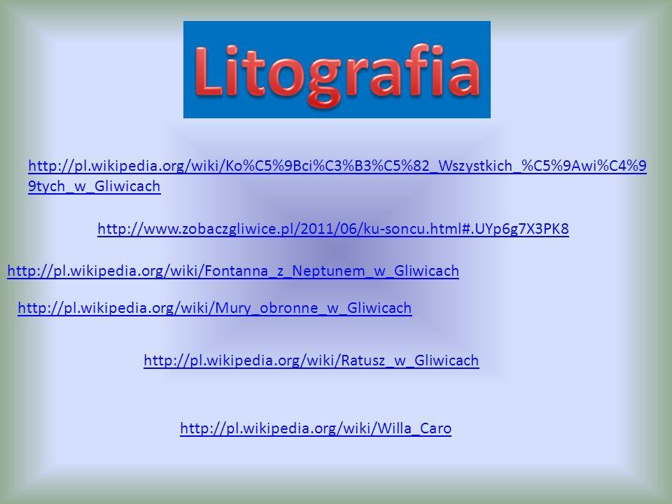 http://pl.wikipedia.org/wiki/Ko%C5%9Bci%C3%B3%C5%82_Wszystkich_%C5%9Awi%C4%9 9tych_w_Gliwicach http://www.zobaczgliwice.pl/2011/06/ku-soncu.html#.UYp6g7X3PK8 http://pl.wikipedia.org/wiki/Fontanna_z_Neptunem_w_Gliwicach http://pl.wikipedia.org/wiki/Mury_obronne_w_Gliwicach http://pl.wikipedia.org/wiki/Ratusz_w_Gliwicach http://pl.wikipedia.org/wiki/Willa_Caro