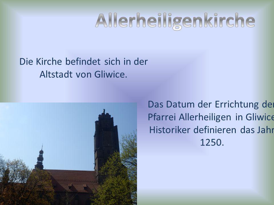 Die Kirche befindet sich in der Altstadt von Gliwice.
