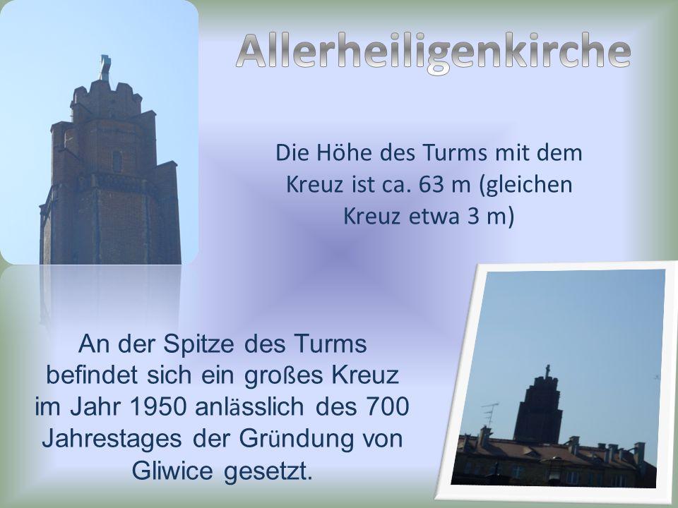 Die Höhe des Turms mit dem Kreuz ist ca. 63 m (gleichen Kreuz etwa 3 m) An der Spitze des Turms befindet sich ein gro ß es Kreuz im Jahr 1950 anl ä ss