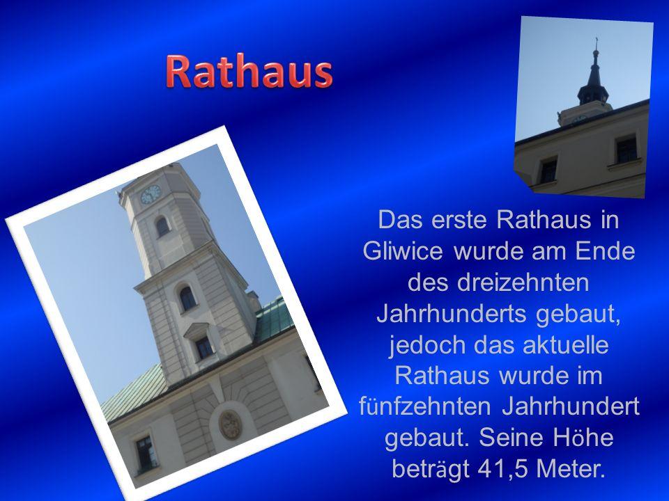 Das erste Rathaus in Gliwice wurde am Ende des dreizehnten Jahrhunderts gebaut, jedoch das aktuelle Rathaus wurde im f ü nfzehnten Jahrhundert gebaut.