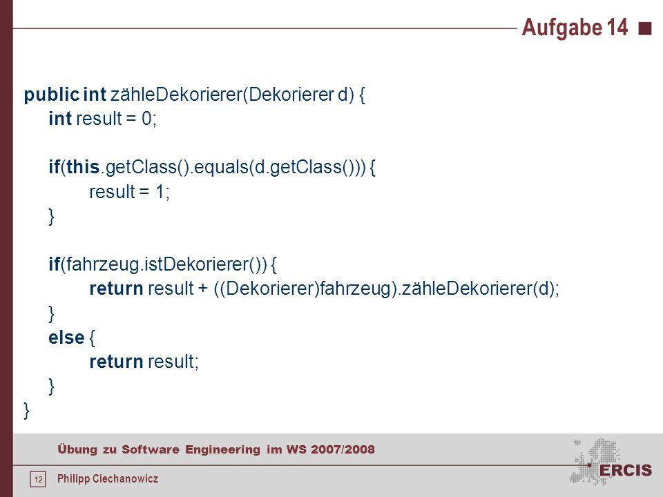 11 Übung zu Software Engineering im WS 2007/2008 Philipp Ciechanowicz Aufgabe 14 Frage: Wie kann ich die Anzahl der Objekte steuern, d.h.