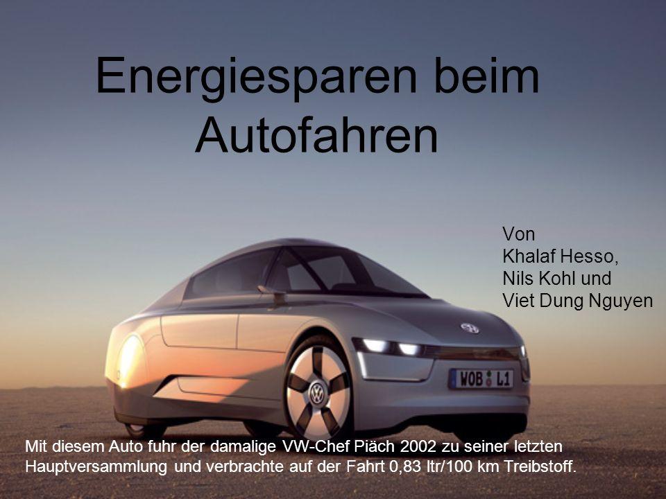 Energiesparen beim Autofahren Von Khalaf Hesso, Nils Kohl und Viet Dung Nguyen Mit diesem Auto fuhr der damalige VW-Chef Piäch 2002 zu seiner letzten