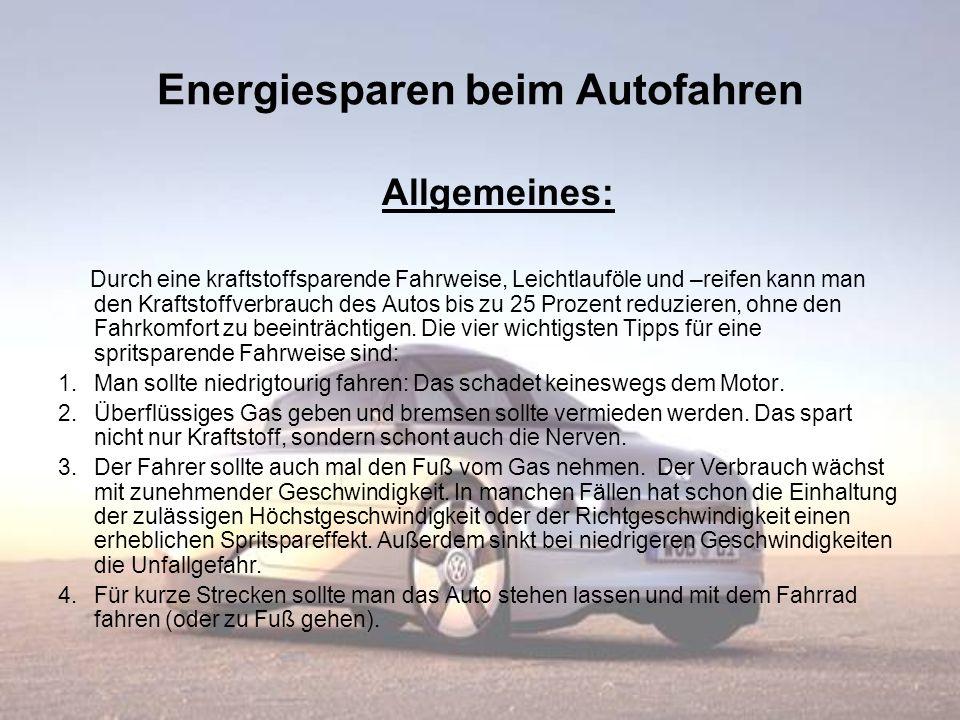 Energiesparen beim Autofahren Allgemeines: Durch eine kraftstoffsparende Fahrweise, Leichtlauföle und –reifen kann man den Kraftstoffverbrauch des Aut