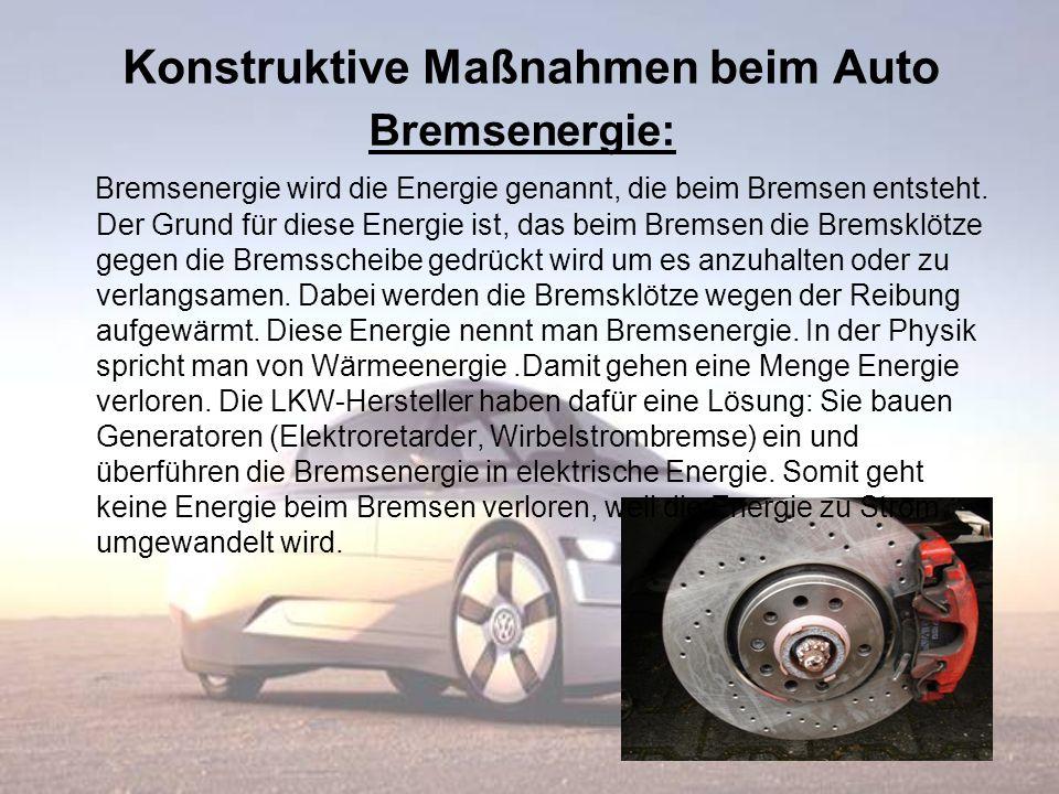 Konstruktive Maßnahmen beim Auto Bremsenergie: Bremsenergie wird die Energie genannt, die beim Bremsen entsteht. Der Grund für diese Energie ist, das