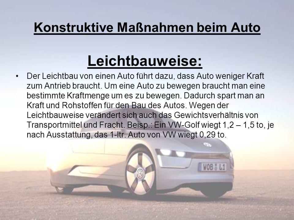 Konstruktive Maßnahmen beim Auto Leichtbauweise: Der Leichtbau von einen Auto führt dazu, dass Auto weniger Kraft zum Antrieb braucht. Um eine Auto zu