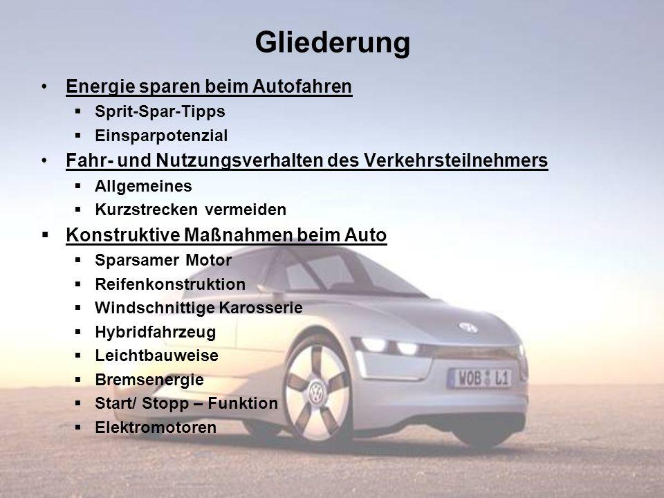 Gliederung Energie sparen beim Autofahren Sprit-Spar-Tipps Einsparpotenzial Fahr- und Nutzungsverhalten des Verkehrsteilnehmers Allgemeines Kurzstreck
