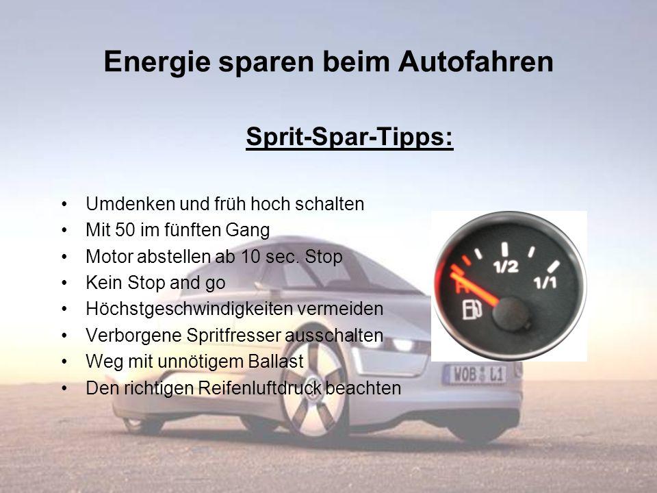 Energie sparen beim Autofahren Sprit-Spar-Tipps: Umdenken und früh hoch schalten Mit 50 im fünften Gang Motor abstellen ab 10 sec. Stop Kein Stop and