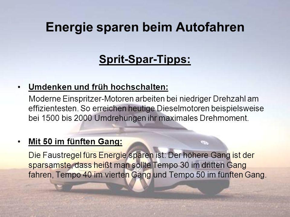 Energie sparen beim Autofahren Sprit-Spar-Tipps: Umdenken und früh hochschalten: Moderne Einspritzer-Motoren arbeiten bei niedriger Drehzahl am effizi