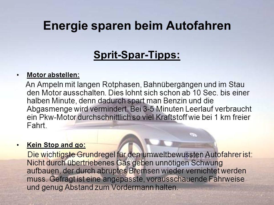 Energie sparen beim Autofahren Sprit-Spar-Tipps: Motor abstellen: An Ampeln mit langen Rotphasen, Bahnübergängen und im Stau den Motor ausschalten. Di