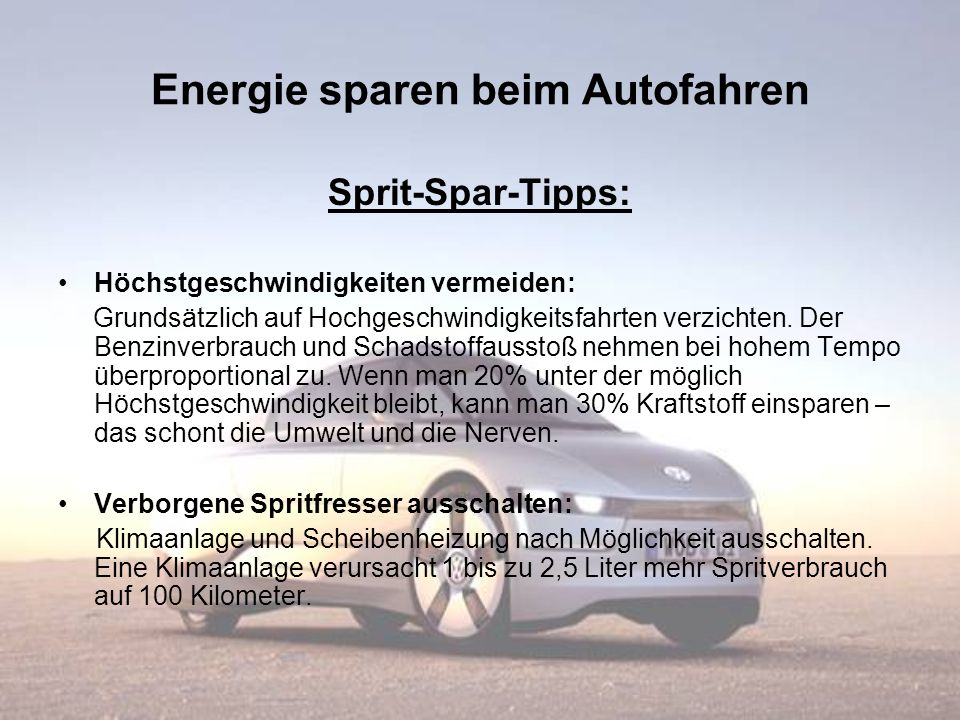 Energie sparen beim Autofahren Sprit-Spar-Tipps: Höchstgeschwindigkeiten vermeiden: Grundsätzlich auf Hochgeschwindigkeitsfahrten verzichten. Der Benz