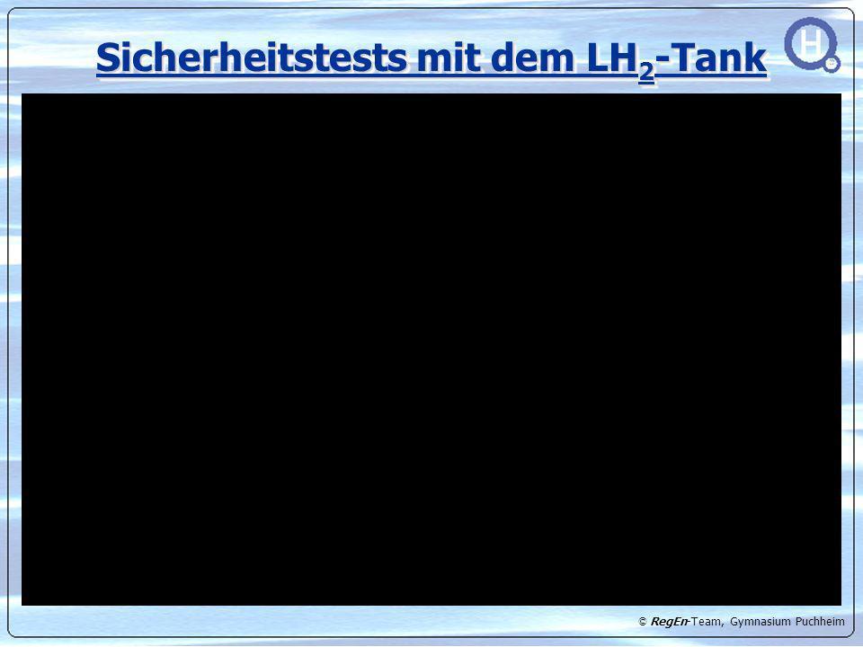 © RegEn-Team, Gymnasium Puchheim Sicherheitstests mit dem LH 2 -Tank