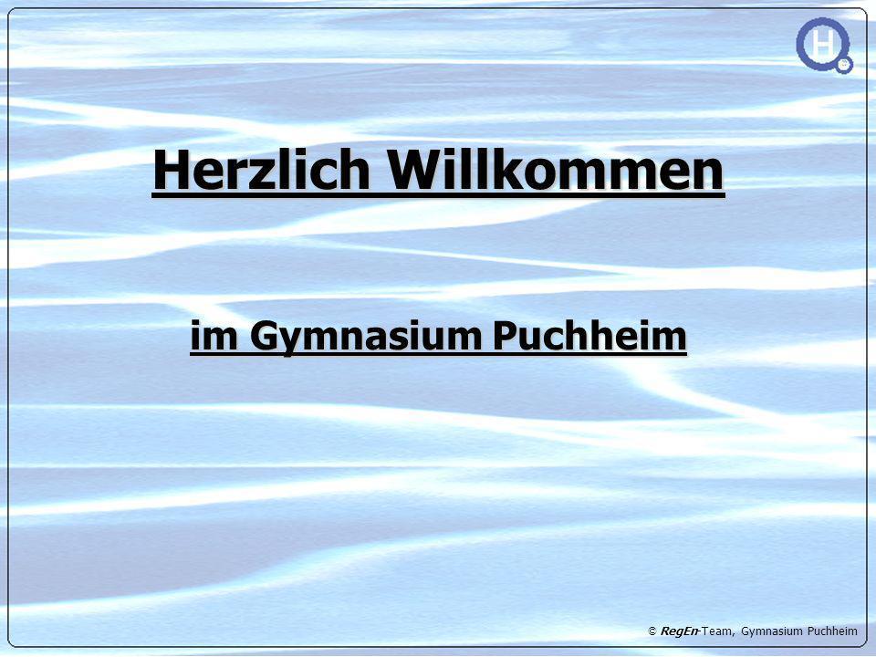 © RegEn-Team, Gymnasium Puchheim Herzlich Willkommen im Gymnasium Puchheim