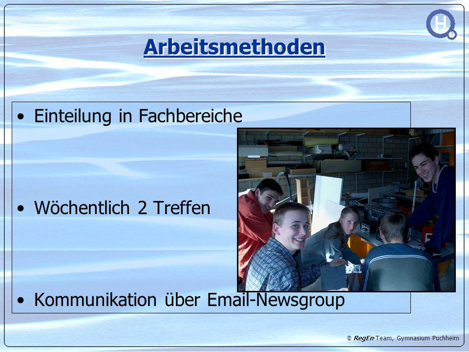 © RegEn-Team, Gymnasium Puchheim Arbeitsmethoden Einteilung in Fachbereiche Wöchentlich 2 Treffen Kommunikation über Email-Newsgroup