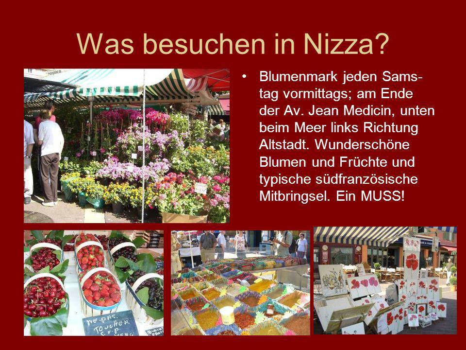 Was besuchen in Nizza? Blumenmark jeden Sams- tag vormittags; am Ende der Av. Jean Medicin, unten beim Meer links Richtung Altstadt. Wunderschöne Blum