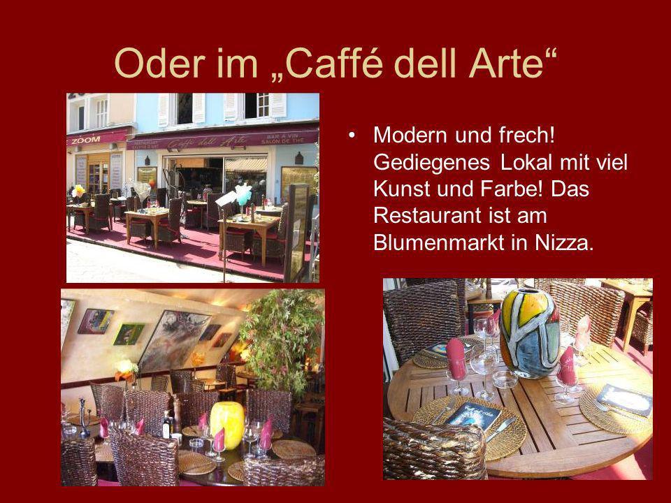 Oder im Caffé dell Arte Modern und frech! Gediegenes Lokal mit viel Kunst und Farbe! Das Restaurant ist am Blumenmarkt in Nizza.