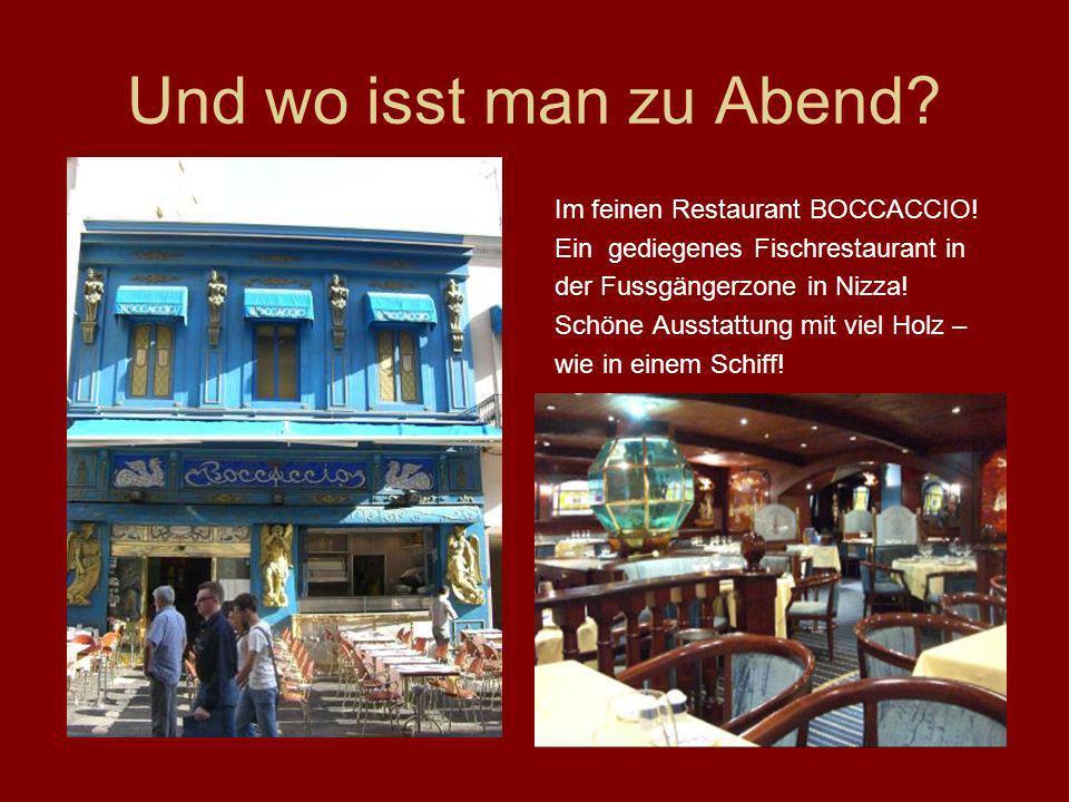 Und wo isst man zu Abend? Im feinen Restaurant BOCCACCIO! Ein gediegenes Fischrestaurant in der Fussgängerzone in Nizza! Schöne Ausstattung mit viel H