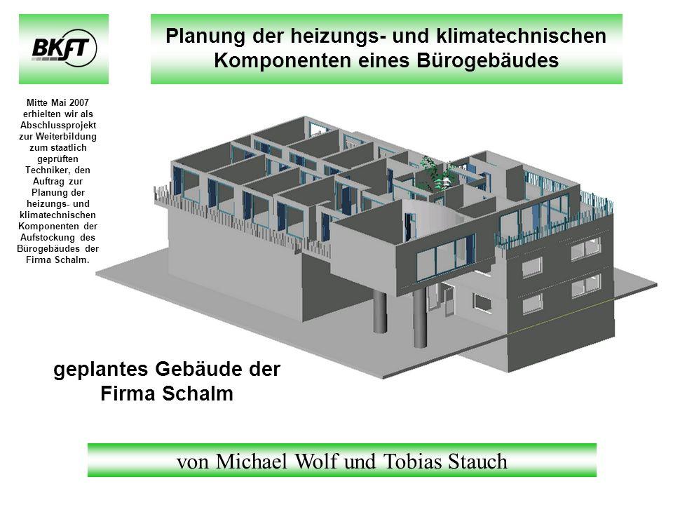 Planung der heizungs- und klimatechnischen Komponenten eines Bürogebäudes von Michael Wolf und Tobias Stauch geplantes Gebäude der Firma Schalm Mitte