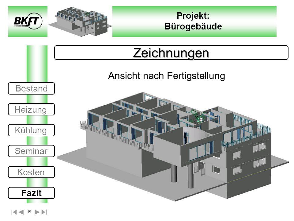 19 Projekt: Bürogebäude Zeichnungen Ansicht nach Fertigstellung Bestand Heizung Kühlung Seminar Kosten Fazit