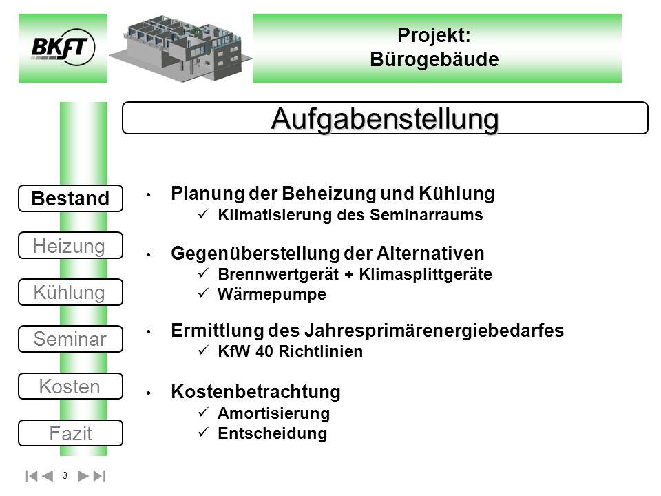 3 Projekt: Bürogebäude Aufgabenstellung Planung der Beheizung und Kühlung Klimatisierung des Seminarraums Gegenüberstellung der Alternativen Brennwert
