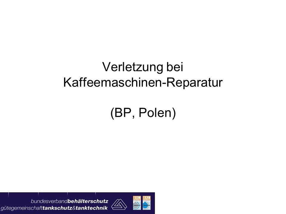 Verletzung bei Kaffeemaschinen-Reparatur (BP, Polen)