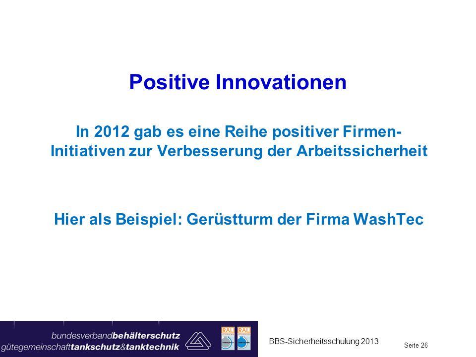 Positive Innovationen In 2012 gab es eine Reihe positiver Firmen- Initiativen zur Verbesserung der Arbeitssicherheit Hier als Beispiel: Gerüstturm der