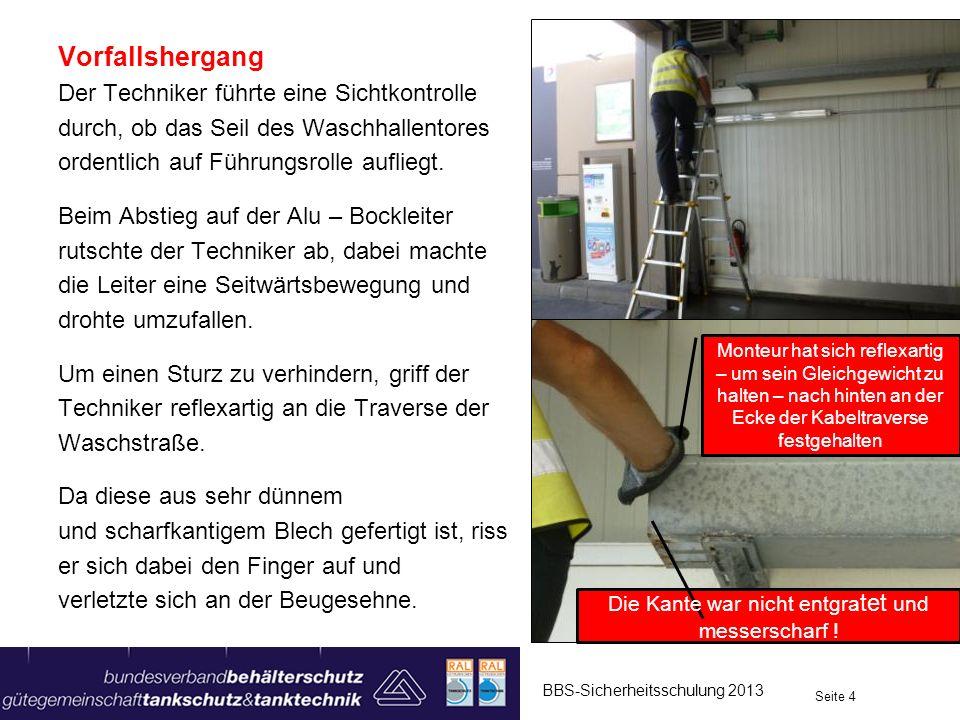 Vorfallshergang Der Techniker führte eine Sichtkontrolle durch, ob das Seil des Waschhallentores ordentlich auf Führungsrolle aufliegt. Beim Abstieg a