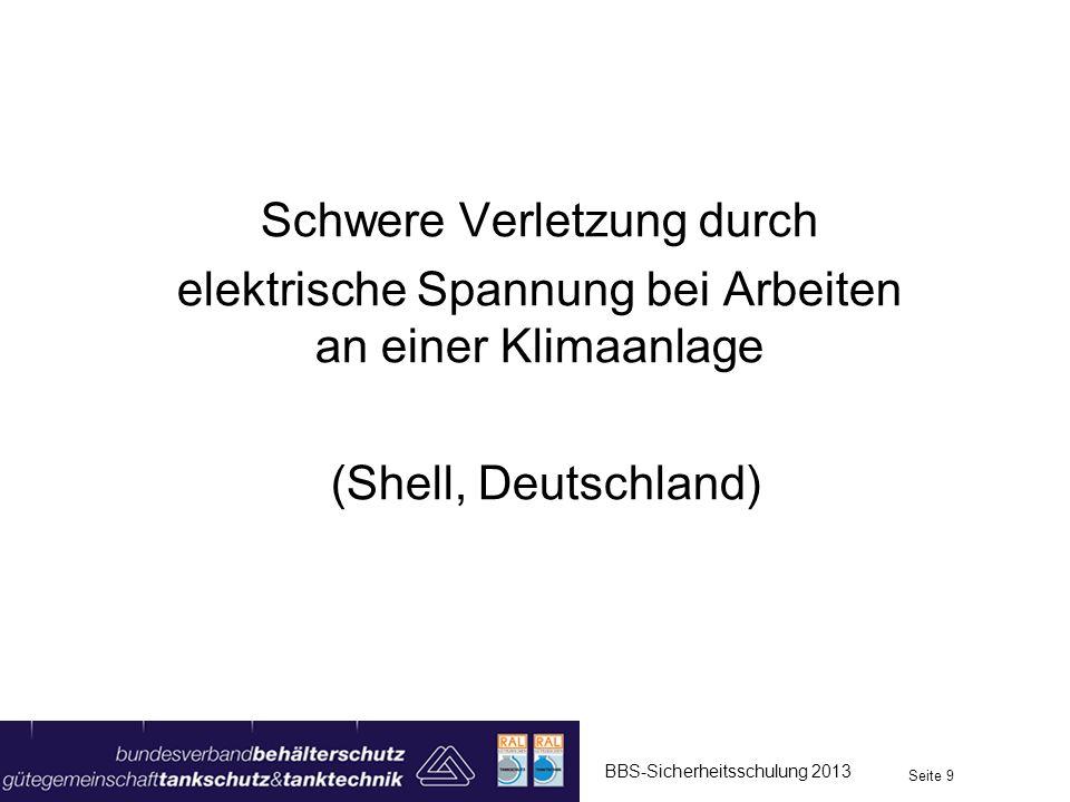 Schwere Verletzung durch elektrische Spannung bei Arbeiten an einer Klimaanlage (Shell, Deutschland) BBS-Sicherheitsschulung 2013 Seite 9