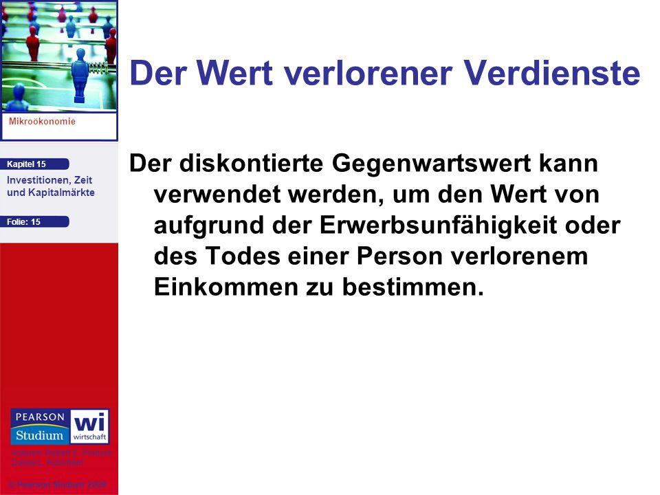 Kapitel 15 Mikroökonomie Autoren: Robert S. Pindyck Daniel L. Rubinfeld Investitionen, Zeit und Kapitalmärkte © Pearson Studium 2009 Folie: 15 Der Wer