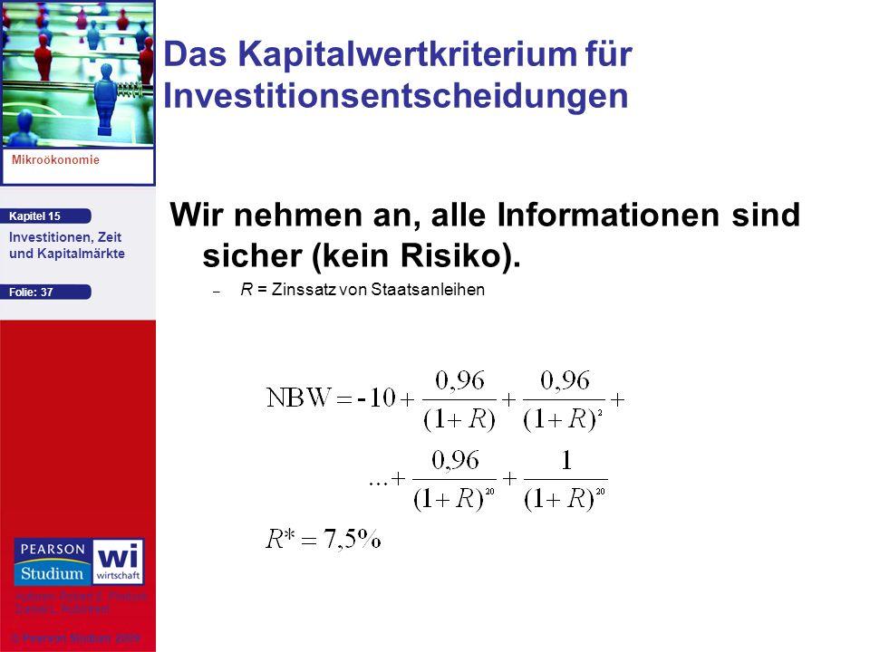 Kapitel 15 Mikroökonomie Autoren: Robert S. Pindyck Daniel L. Rubinfeld Investitionen, Zeit und Kapitalmärkte © Pearson Studium 2009 Folie: 37 Wir neh