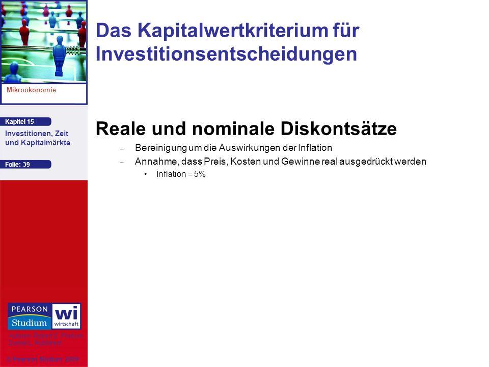 Kapitel 15 Mikroökonomie Autoren: Robert S. Pindyck Daniel L. Rubinfeld Investitionen, Zeit und Kapitalmärkte © Pearson Studium 2009 Folie: 39 Reale u