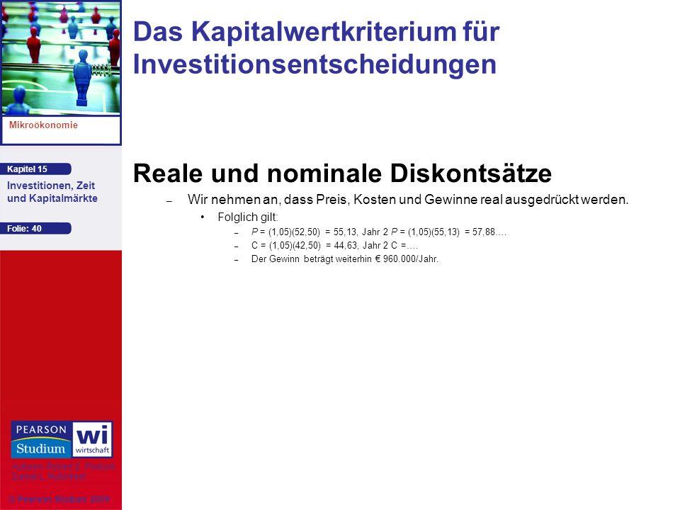 Kapitel 15 Mikroökonomie Autoren: Robert S. Pindyck Daniel L. Rubinfeld Investitionen, Zeit und Kapitalmärkte © Pearson Studium 2009 Folie: 40 Reale u