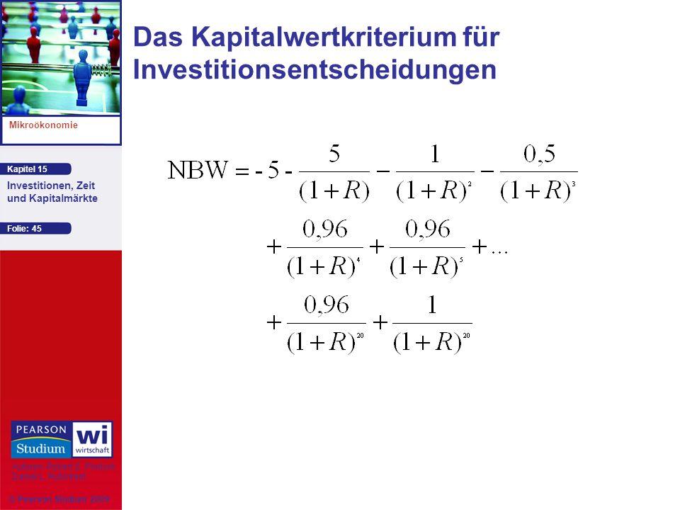Kapitel 15 Mikroökonomie Autoren: Robert S. Pindyck Daniel L. Rubinfeld Investitionen, Zeit und Kapitalmärkte © Pearson Studium 2009 Folie: 45 Das Kap