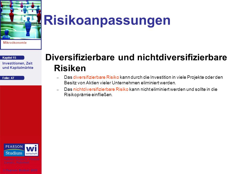 Kapitel 15 Mikroökonomie Autoren: Robert S. Pindyck Daniel L. Rubinfeld Investitionen, Zeit und Kapitalmärkte © Pearson Studium 2009 Folie: 47 Risikoa