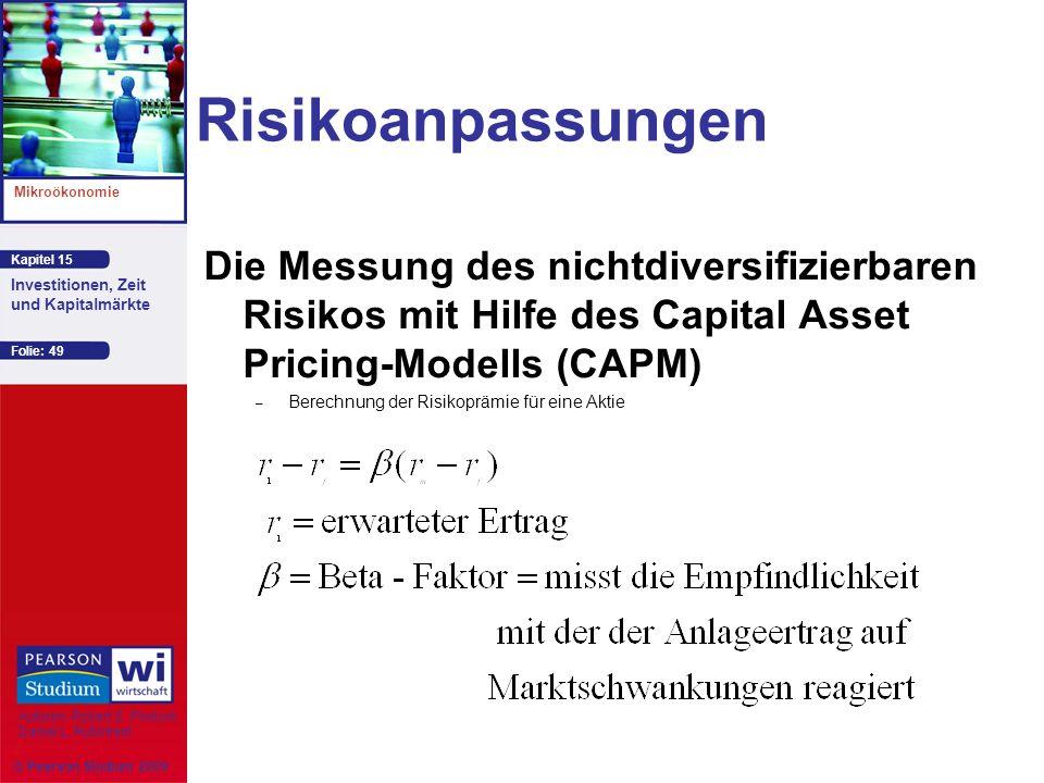 Kapitel 15 Mikroökonomie Autoren: Robert S. Pindyck Daniel L. Rubinfeld Investitionen, Zeit und Kapitalmärkte © Pearson Studium 2009 Folie: 49 Risikoa