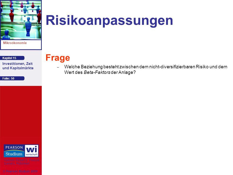 Kapitel 15 Mikroökonomie Autoren: Robert S. Pindyck Daniel L. Rubinfeld Investitionen, Zeit und Kapitalmärkte © Pearson Studium 2009 Folie: 50 Risikoa