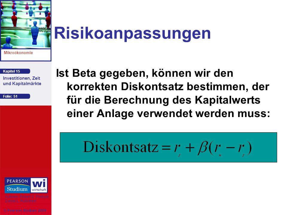 Kapitel 15 Mikroökonomie Autoren: Robert S. Pindyck Daniel L. Rubinfeld Investitionen, Zeit und Kapitalmärkte © Pearson Studium 2009 Folie: 51 Risikoa