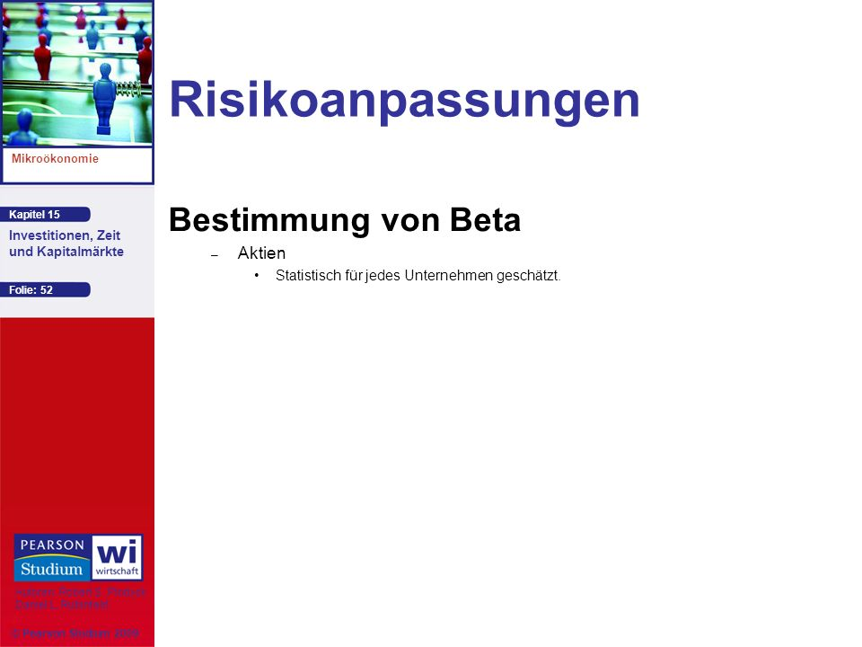 Kapitel 15 Mikroökonomie Autoren: Robert S. Pindyck Daniel L. Rubinfeld Investitionen, Zeit und Kapitalmärkte © Pearson Studium 2009 Folie: 52 Risikoa