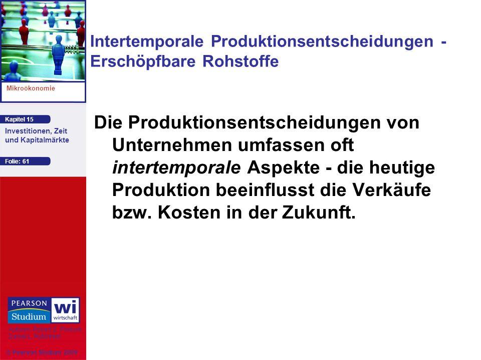 Kapitel 15 Mikroökonomie Autoren: Robert S. Pindyck Daniel L. Rubinfeld Investitionen, Zeit und Kapitalmärkte © Pearson Studium 2009 Folie: 61 Interte