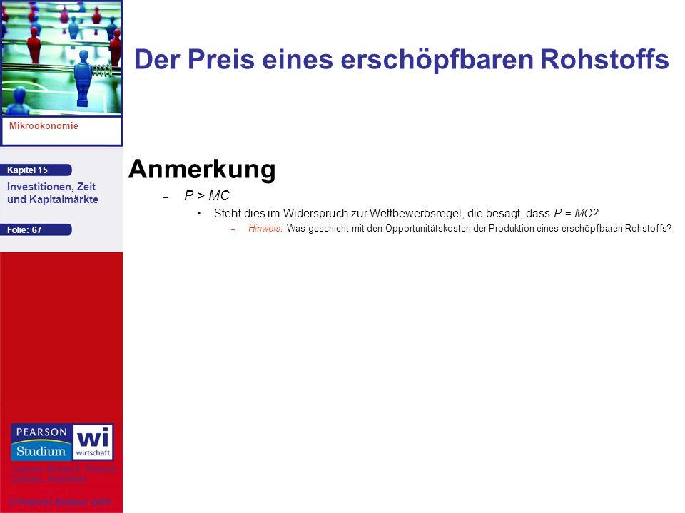 Kapitel 15 Mikroökonomie Autoren: Robert S. Pindyck Daniel L. Rubinfeld Investitionen, Zeit und Kapitalmärkte © Pearson Studium 2009 Folie: 67 Anmerku