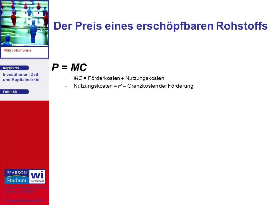Kapitel 15 Mikroökonomie Autoren: Robert S. Pindyck Daniel L. Rubinfeld Investitionen, Zeit und Kapitalmärkte © Pearson Studium 2009 Folie: 68 P = MC