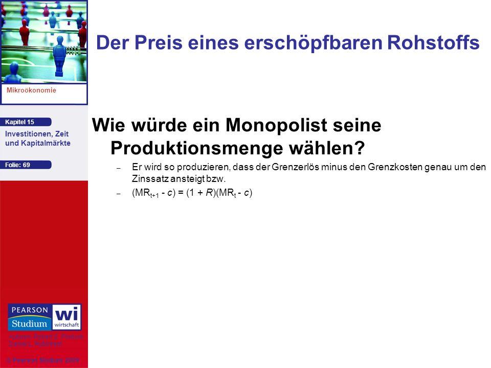 Kapitel 15 Mikroökonomie Autoren: Robert S. Pindyck Daniel L. Rubinfeld Investitionen, Zeit und Kapitalmärkte © Pearson Studium 2009 Folie: 69 Wie wür