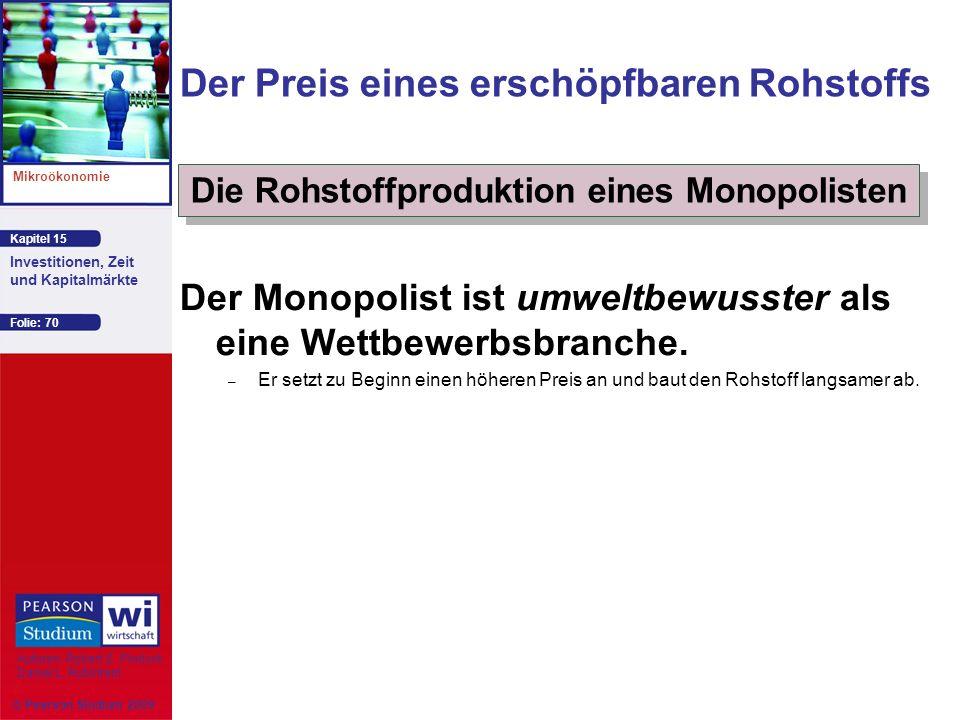 Kapitel 15 Mikroökonomie Autoren: Robert S. Pindyck Daniel L. Rubinfeld Investitionen, Zeit und Kapitalmärkte © Pearson Studium 2009 Folie: 70 Der Mon