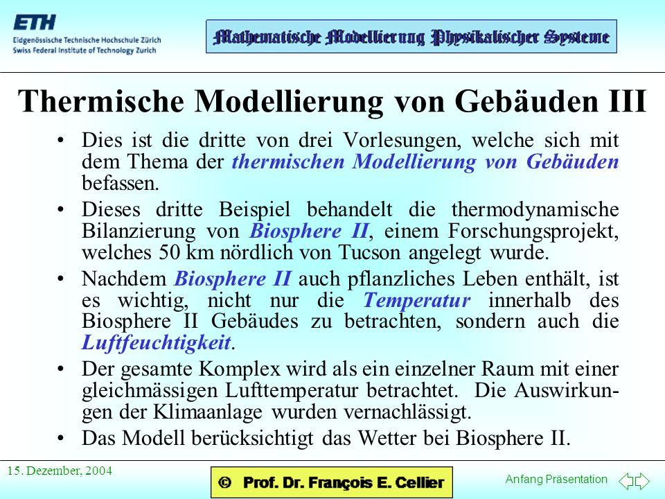 Anfang Präsentation 15. Dezember, 2004 Thermische Modellierung von Gebäuden III Dies ist die dritte von drei Vorlesungen, welche sich mit dem Thema de