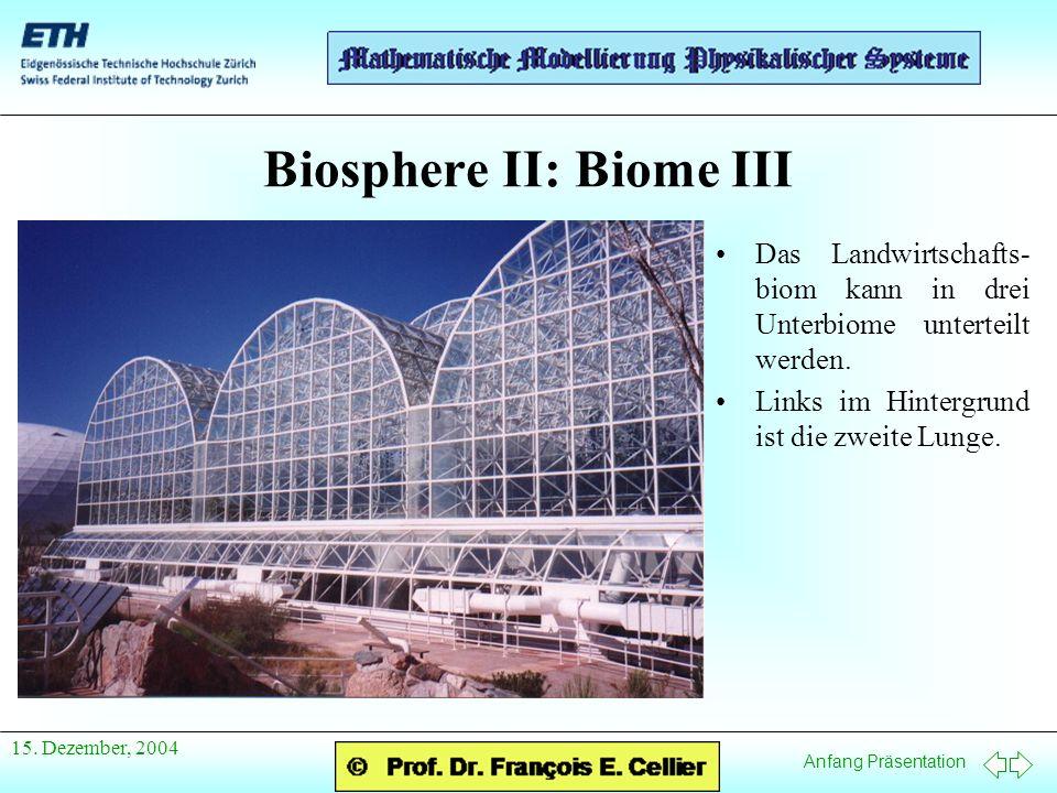 Anfang Präsentation 15. Dezember, 2004 Biosphere II: Biome III Das Landwirtschafts- biom kann in drei Unterbiome unterteilt werden. Links im Hintergru