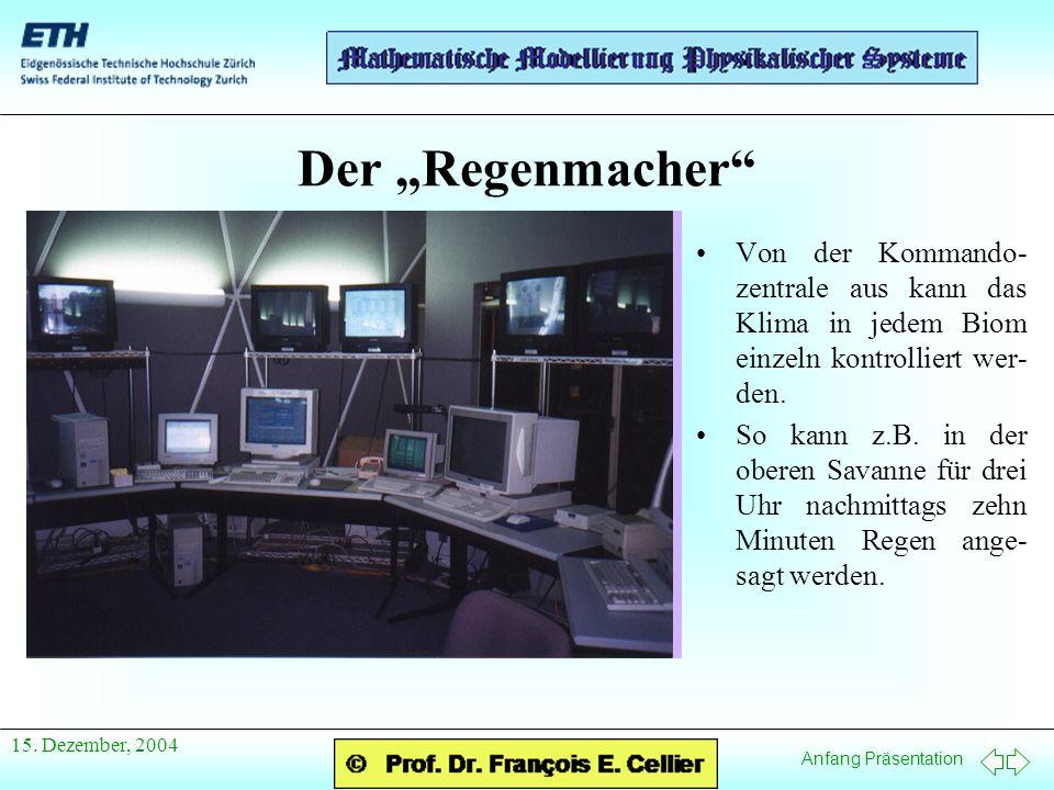 Anfang Präsentation 15. Dezember, 2004 Der Regenmacher Von der Kommando- zentrale aus kann das Klima in jedem Biom einzeln kontrolliert wer- den. So k