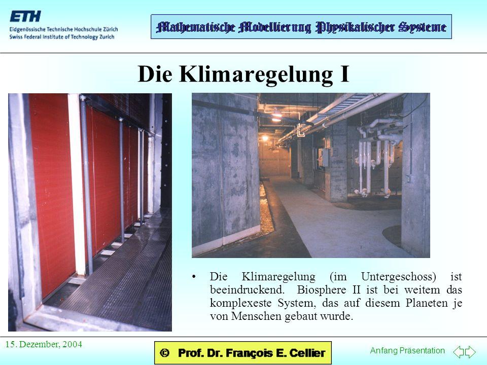 Anfang Präsentation 15. Dezember, 2004 Die Klimaregelung I Die Klimaregelung (im Untergeschoss) ist beeindruckend. Biosphere II ist bei weitem das kom