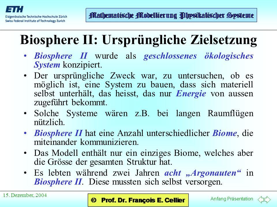 Anfang Präsentation 15. Dezember, 2004 Biosphere II: Ursprüngliche Zielsetzung Biosphere II wurde als geschlossenes ökologisches System konzipiert. De
